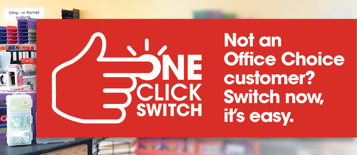 Not an Office Choice customer? Switch now, it's easy.